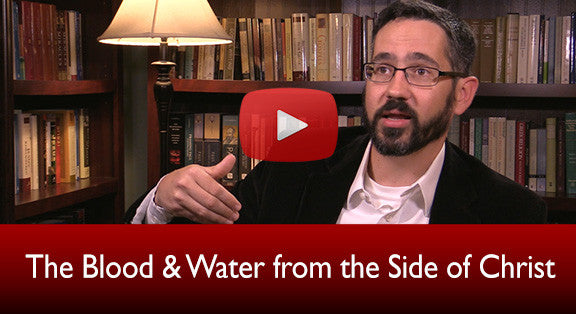 The Blood & Water from the Side of Christ