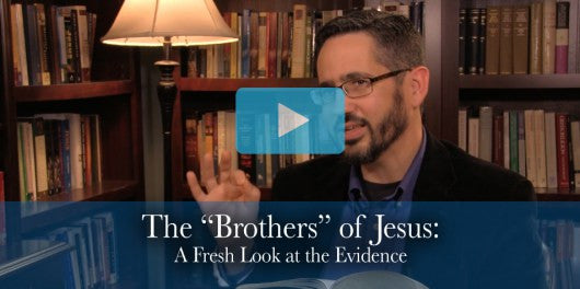 "The ""Brothers"" of Jesus: A Fresh Look at the Evidence"