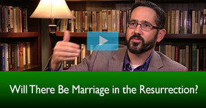 Will There Be Marriage in the Resurrection?