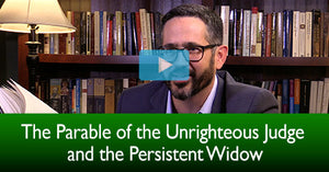 The Parable of the Unrighteous Judge and the Persistent Widow