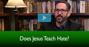 Does Jesus Teach Hate?