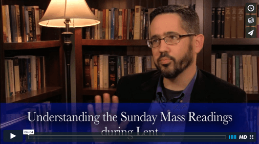 Understanding the Sunday Mass Readings During Lent
