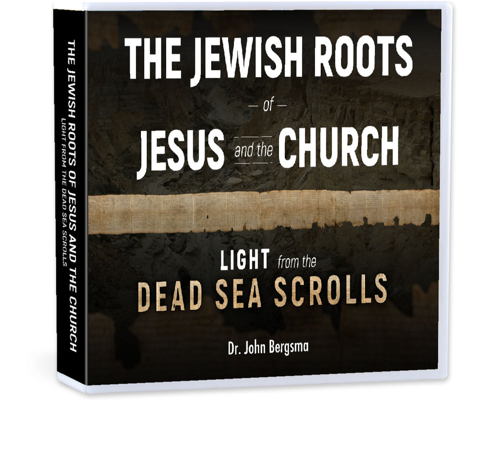 The Jewish Roots of Jesus and the Church: Light from the Dead Sea Scrolls