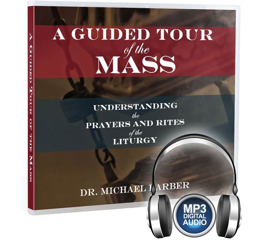 A Biblical Tour of the Mass and the Catholic Liturgy MP3