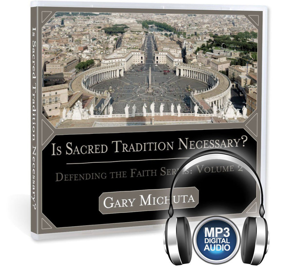 Gary Michuta discusses what sacred tradition is and whether or not the Bible alone is all Christians need as a guide for their faith MP3