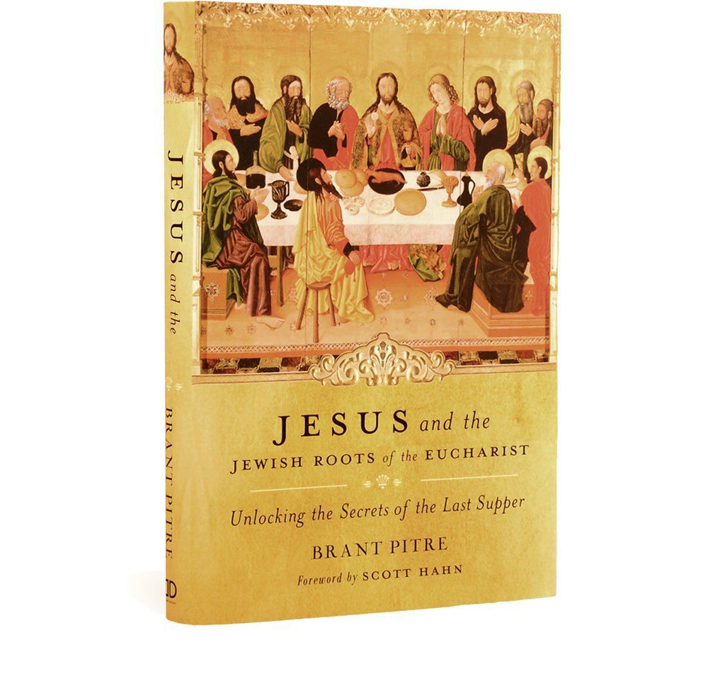 Jesus and the Jewish Roots of the Eucharist by Brant Pitre (Book)