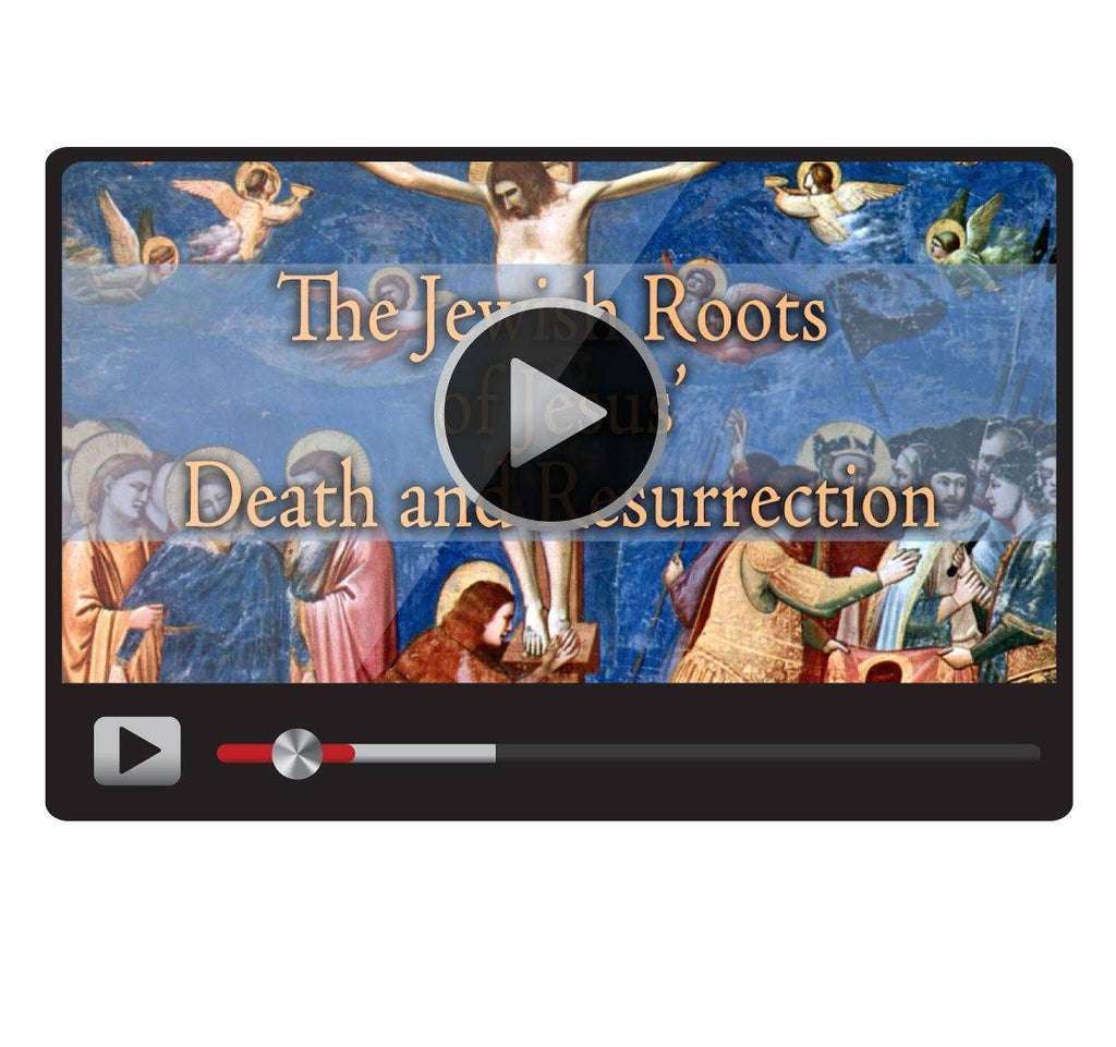 The Jewish Roots of Jesus Death and Resurrection