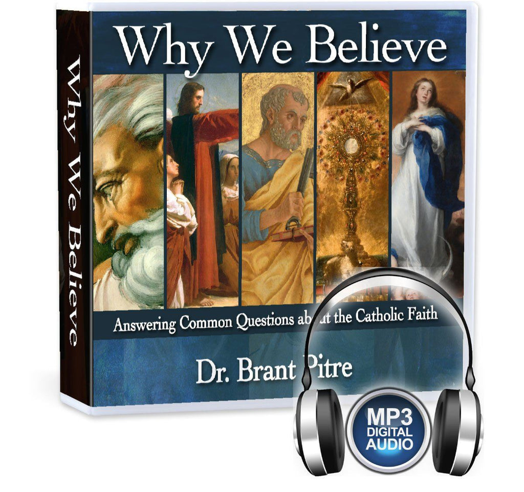 Why We Believe: Answering Common Questions about the Catholic Faith