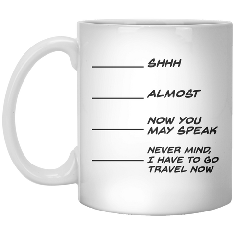 CustomCat Accessories White / One Size Never Mind, I Have To Go Travel Now - White Coffee Mug