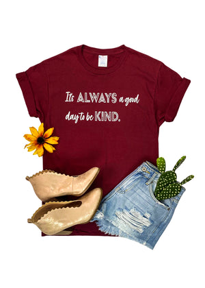 "Wine Colored Short Sleeve Tee with ""It's ALWAYS a good day to be KIND"" in White Ink in the center"