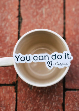 You Can Do It. Love, Coffee Sticker