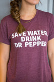 SAVE WATER, DRINK DR PEPPER