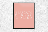 Here's To Strong Women Print
