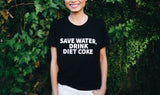 SAVE WATER, DRINK DIET COKE