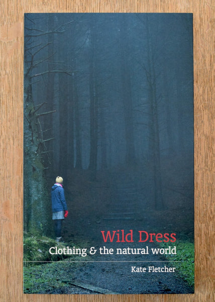 Wild Dress: Clothing & the Natural World by Kate Fletcher