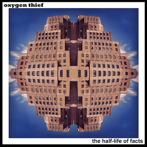 Oxygen Thief 'The Half-Life Of Facts' (full-album CD)