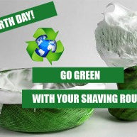 Earth Day: Go Green With Your Shaving Routine