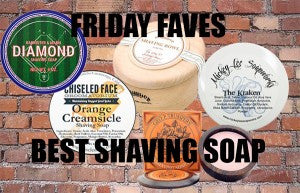 Friday Faves: Best Shaving Soaps