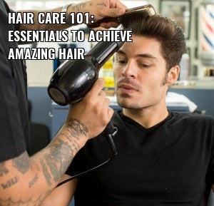 HAIR CARE 101: ESSENTIALS TO ACHIEVE AMAZING HAIR