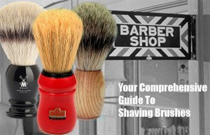 Your Comprehensive Guide To Shaving Brushes