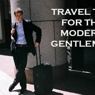 TRAVEL TIPS FOR THE MODERN GENTLEMAN
