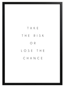Inspirational Quote Print - 'Take The Risk or Lose The Chance'