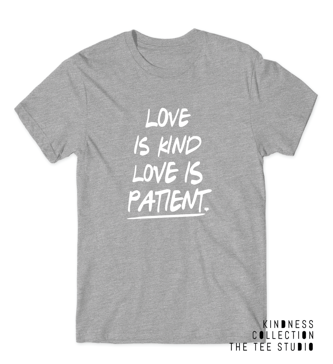 80b078920 Love is KIND Love is Patient UNISEX Fit Tee - Kindness Collection – The Tee  Studio