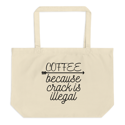 Coffee Because Crack is Illegal Large organic tote bag