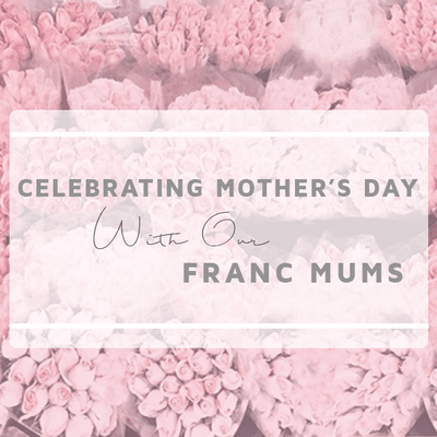 Meet our Beautiful Franc Mums this Mother's Day