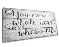 You Have My Whole Heart For My Whole Life Sign wedding wall quotes