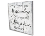 Loved You Yesterday Love You Still Wall Sign