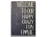 welcome to our happy crazy home rustic wood sign