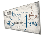 All I Need Today Is Coffee and Jesus Wood Wall Sign
