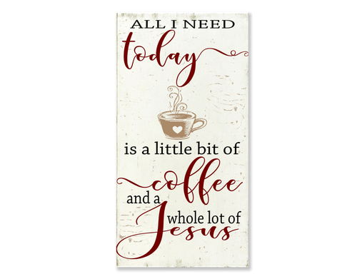 All I Need Today Is Coffee and Jesus vertical sign