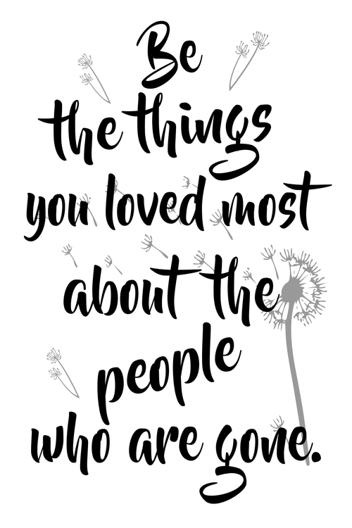 Be The Things You Loved Most About The People Who Are Gone Sign