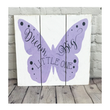 Dream Big Little One Butterfly Girl's Nursery Wood Sign