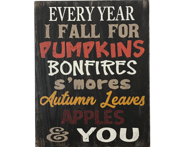 Every Year I Fall For Pumpkins Bonfires S'mores Autumn Leaves And You Fall Sign
