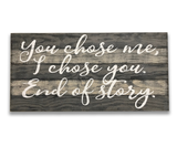 You Chose Me I Chose You End Of Story soulmate quotes wall hanging
