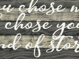 You Chose Me I Chose You End Of Story Wall Sign
