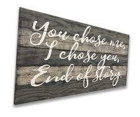You Chose Me I Chose You Wood Wall Sign
