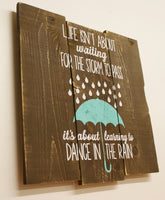 Life Isn't About Waiting For The Storm To Pass It's About Learning to Dance In The Rain Inspirational Sign