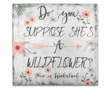 Do You Suppose She's A Wildflower Girls Wall Decor