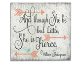 and though she be but little she be fierce girls nursery wood sign