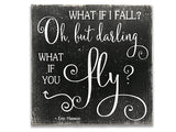What If I Fall Oh But Darling What If You Fly Wood Sign