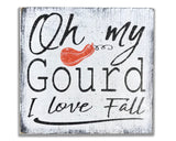 Oh My Gourd I Love Fall Wood Sign