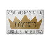 And They Named Him King of All the Wild Things Personalized Nursery Decor