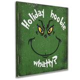 The Grinch Holiday Hoobie Whatty Quote Wood Sign