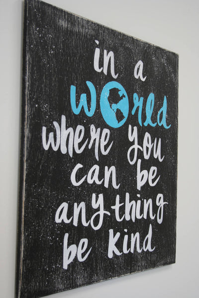 In A World Where You Can Be Anything Be Kind Inspirational Wood Sign