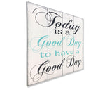 Today Is A Good Day Wall Sign