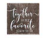 Together Is My Favorite Place To Be Wood Wall Sign